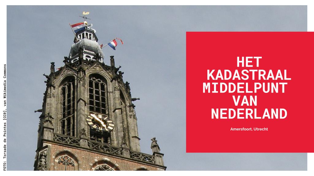 """De Onze Lieve Vrouwetoren in Amersfoort beweert het """"kadastraal middelpunt van Nederland"""" te zijn"""